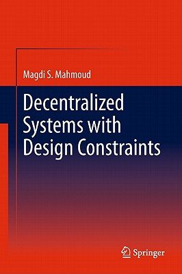 Decentralized Systems With Design Constraints By Mahmoud, Magdi S.